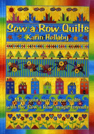 Sew a Row Quilts: Make your own unique quilts with the 'Sew a Row' magic formula! by Karin Hellaby Fast and accurate patchwork, formula uses a 4 or 8 inch block and gives the structure for any size quilt. Clear diagrams and step-by-step directions. Color and block suggestions. Time and fabric efficient techniques.
