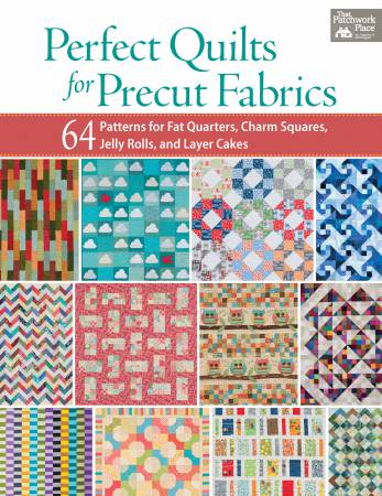 Perfect Quilts for Precut Fabrics: 64 patterns for fat quarters, charm squares, jelly rolls, and layer cakes from Martingale