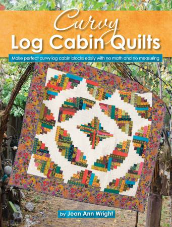 Curvy Log Cabin Quilts: Make Perfect Curvy Log Cabin Blocks Easily With No Math or Measuring bu Jean Ann Wright