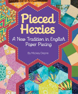 Pieced Hexies: A New Tradition in English Paper Piecing by Mickey Depre