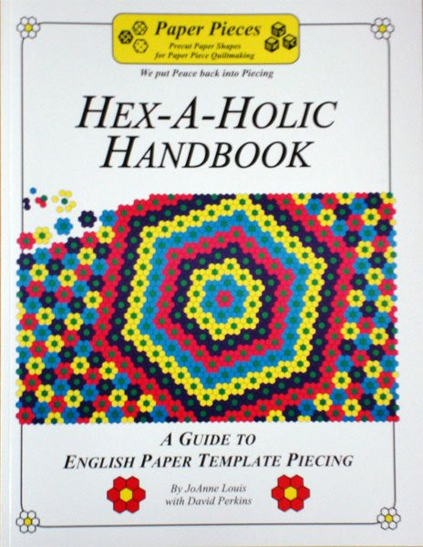 Hex-A-Holic Handbook: A Guide to English Paper Template Piecing by JoAnne Louis and David Perkins