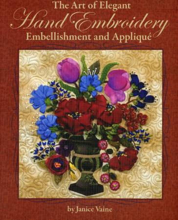 Art of Elegant Hand Embroidery Embellishment and Applique by Janice Vaine
